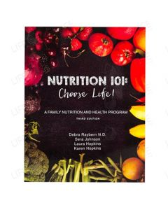 Nutrition 101: Choose Life! - Debra Raybern N.D., Sera Johnson, Laura Hopkins, Karen Hopkins